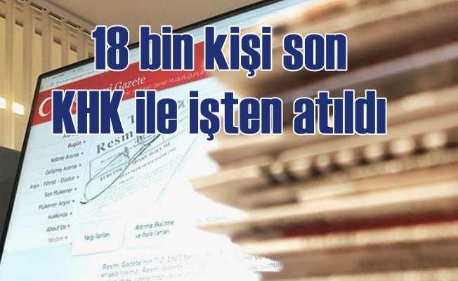 Son KHK ile 18 bin 532 kişi ihraç edildi.