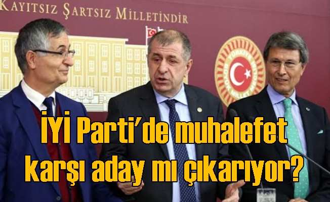İYİ Parti'de Akşener muhalifleri aday mı çıkaracak