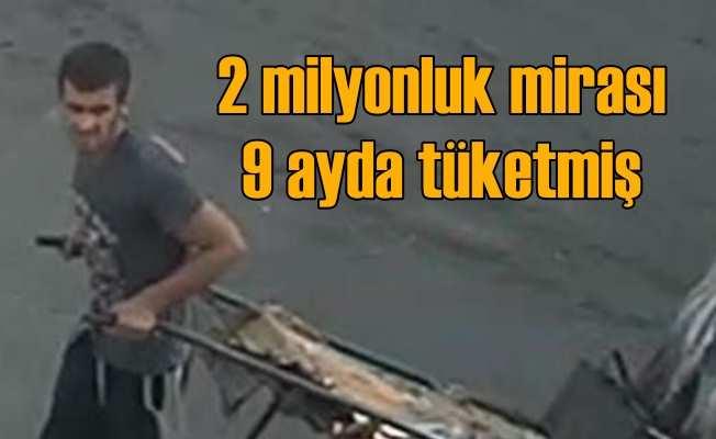 2 milyon liralık mirası yedi, hırsızlık yaparken yakalandı