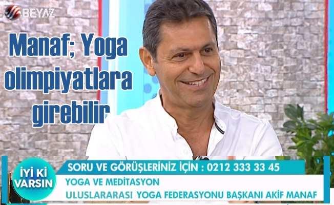 Akif Manaf; Yoga bir spordur, olimpiyatlara girebilir
