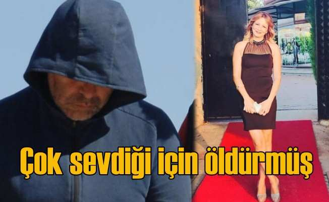 Fulya Arpat Cinayeti: Eşini çok sevdiği için öldürmüş