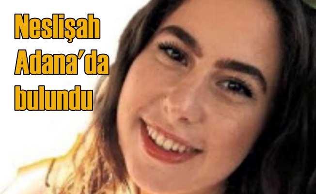 Neslişah Adana'da ortaya çıktı
