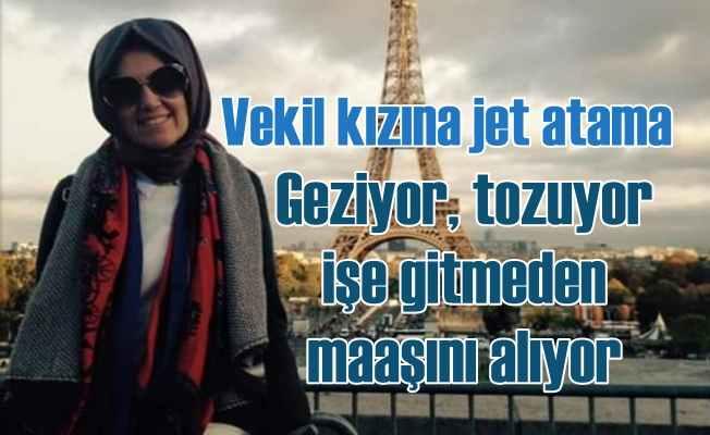 AK Partili vekilin kızı, işe gitmeden maaş alıyor
