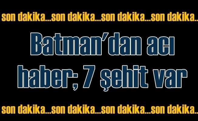 Batman'dan acı haber; Askeri araca saldırı 7 şehidimiz var
