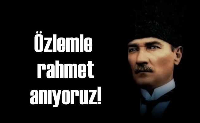 Atatürk'ün saygıyla anıyoruz: Vefetanın 80'nci yılı