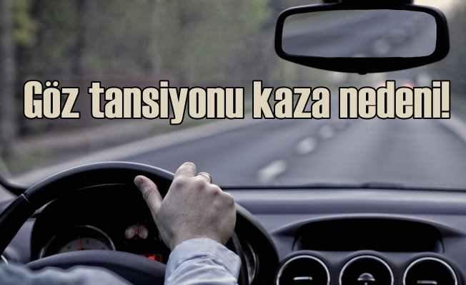 Göz Tansiyonu trafik kazalarına neden olabilir