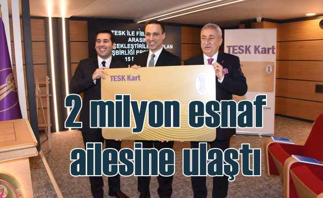 TESK Kart, 2 milyon esnaf ailesine ulaşacak