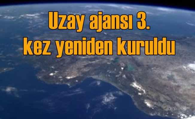 Türkiye Uzay Ajansı 3. kez yeniden kuruluyor