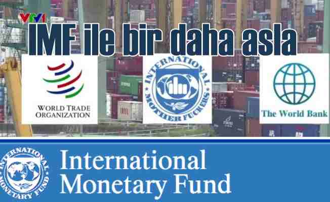 Ankara; IMF ile bir daha asla