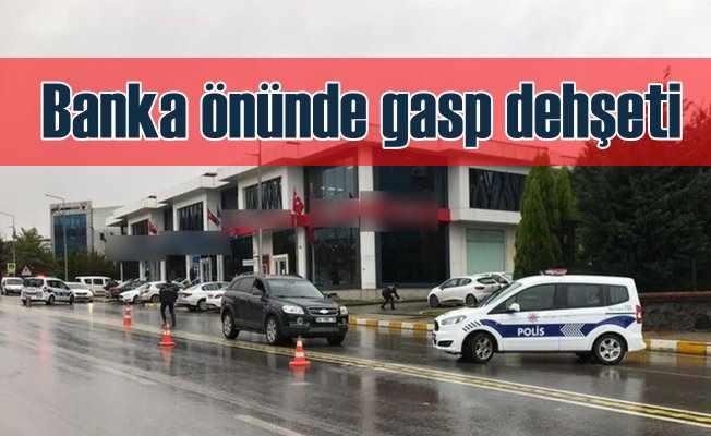 Banka önünde silahlı gasp dehşeti