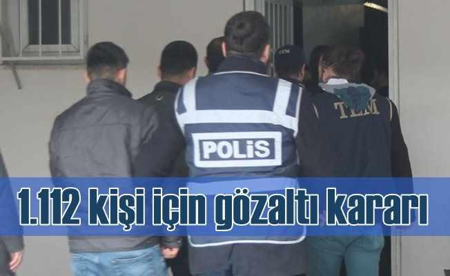 FETÖ operasyoru; Bin 112 kişi için gözaltı kararı