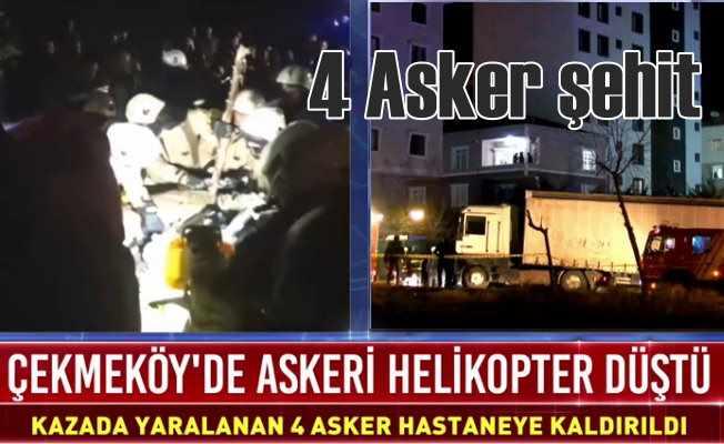 İstanbul Çekmeköy'de helikopter düştü, 4 asker şehit