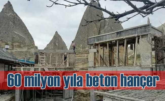 Kapadokya'da 60 milyon yıllık tarihe beton hançer