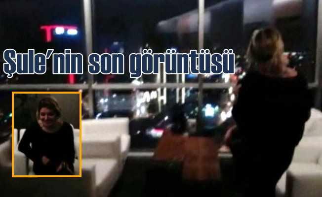 Şule Çet cinayeti; Şule'nin son görüntüleri ortaya çıktı
