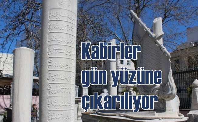 İstanbul kabirleri gün yüzüne çıkarılıyor