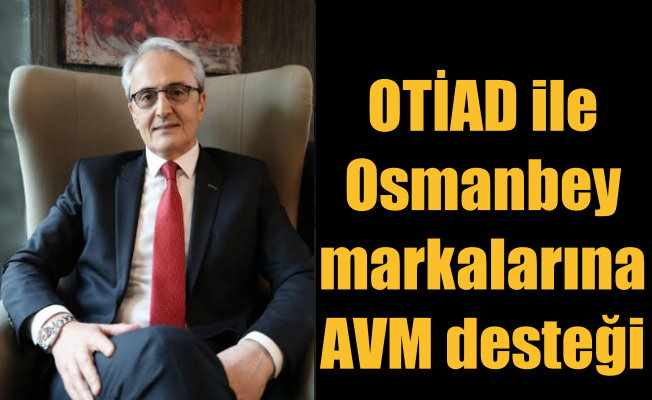 OTİAD ile Osmanbey'de Yerli markalara AVM desteği