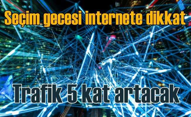 Seçim gecesi internet trafiği 5 kat artacak