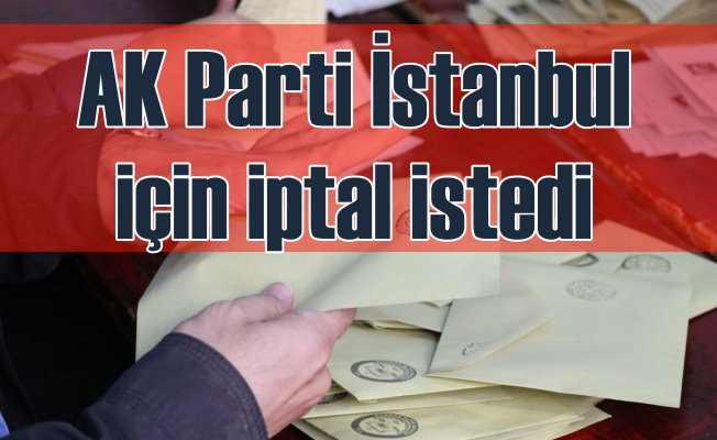 AK Parti, İstanbul seçimlerinin iptalini istedi