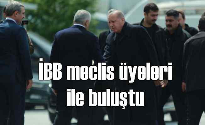 Erdoğan, İBB meclis üyeleri ile buluştu