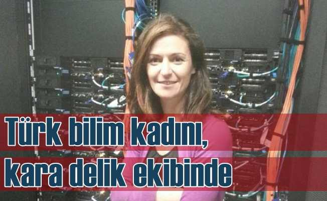 Kara delik ekibinde Türk bilim kadınının büyük başarısı