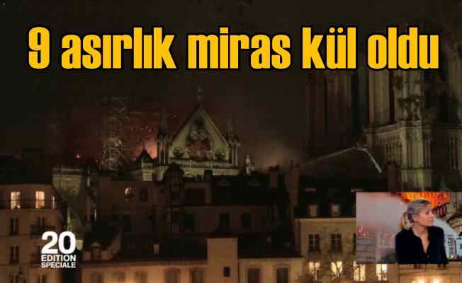 Tarihi Notre Dame Katedrali kül oldu, Fransa yasta