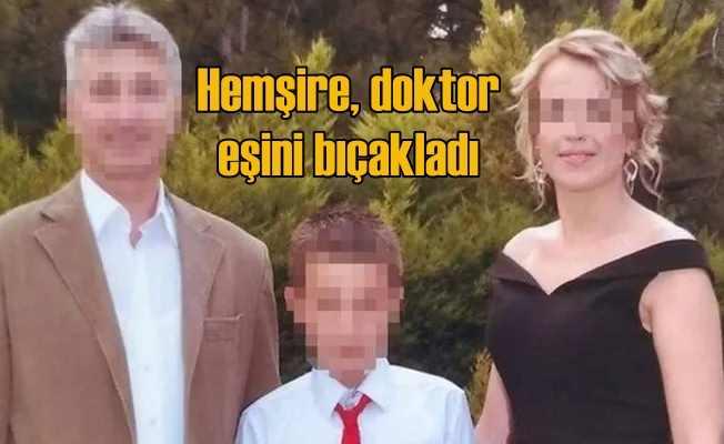 Hemşire, doktor eşini bıçakla ağır yaraladı