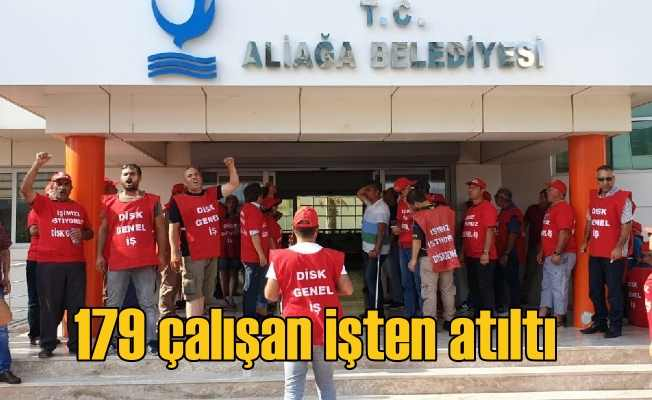 Aliağa Belediyesi'nde 179 çalışan işten atıldı