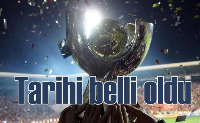 Süper Kupa maçının tarihi belli oldu