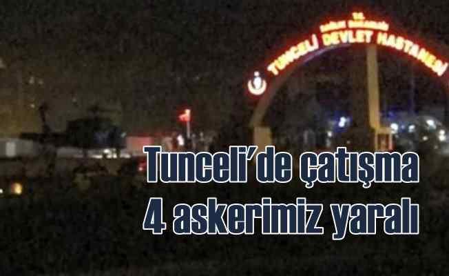 Tunceli'de çatışma çıktı, 4 askerimiz ağır yaralı