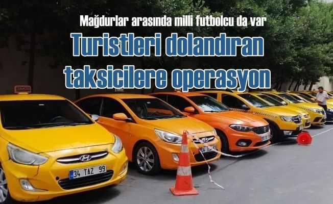 Turistleri dolandıran taksicilere baskın, 19 gözaltı var..
