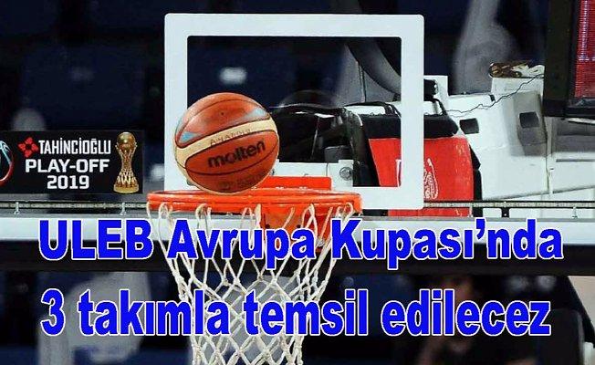 Türkiye'yiULEB Avrupa Kupası'nda 3 takım temsil edecek