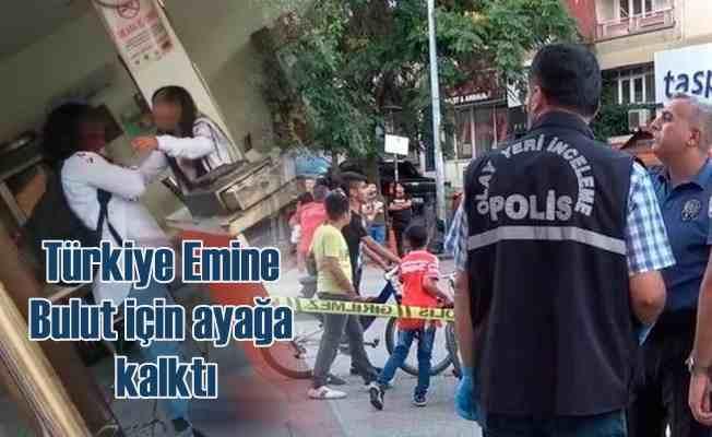 Emine Bulut cinayeti, Türkiye'yi ayağa kaldırdı