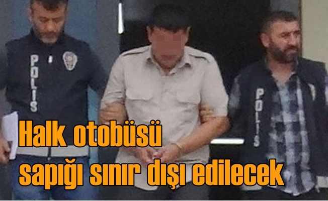 Halk otobüsünde cinsel saldırı zanlısı sınır dışı edilecek!