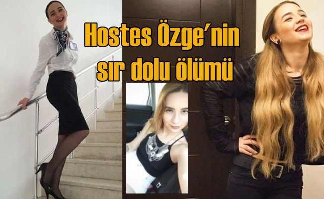 Hostes Özge Birol'un sır dolu ölümü