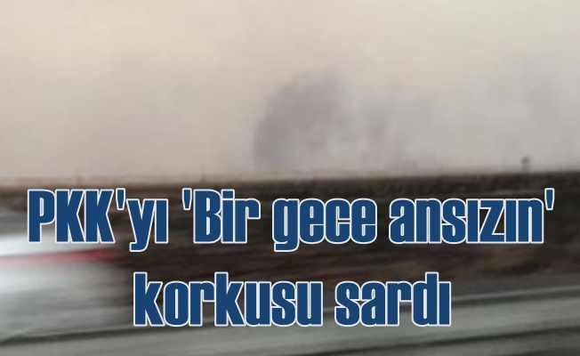 PKK'yı 'Bir gece ansızın gelebiliriz' korkusu sardı