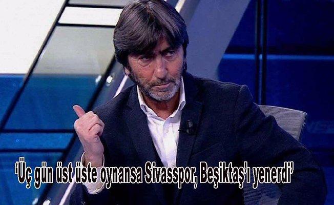 """Rıdvan Dimen """"Sivasspor 3 gün üst üste Beşiktaş'ı yenerdi"""""""