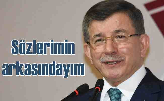 Ahmet Davutoğlu, 'Sözlerimin arkasındayım'