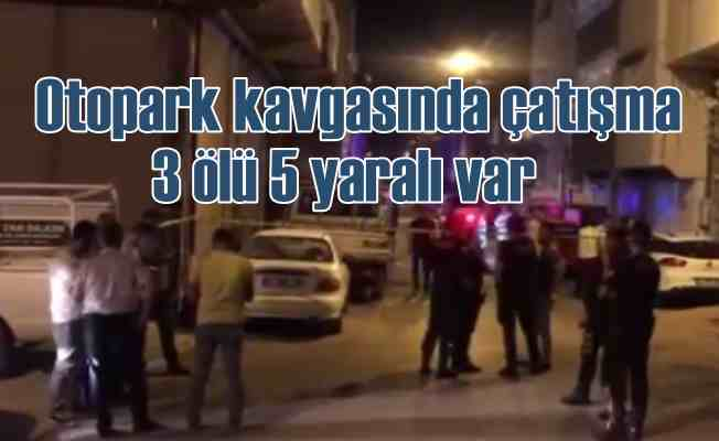 Otopark kavgasında silahlı çatışma çıktı, 5 ölü var