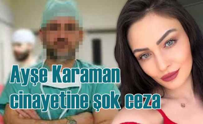 Ayşe Karaman cinayetinde, katil zanlısı doktora müebbet