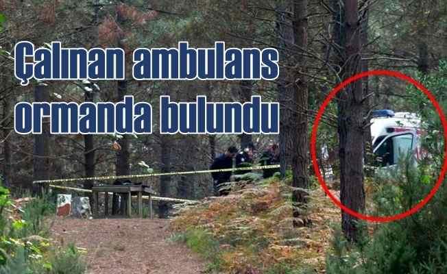 Hastaneden çalınan ambulans ormanda bulundu