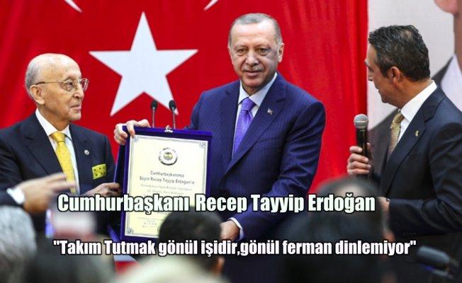 Erdoğan; Takım tutmak gönül işidir, gönül ferman dinlemiyor