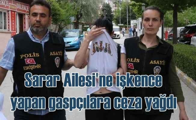 Sarar Ailesi'ne soygun dehşeti yaşatanlara ceza yağdı