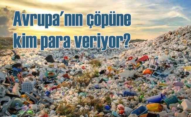 Avrupa'nın plastik çöpünü Türkiye'ye getirmişler