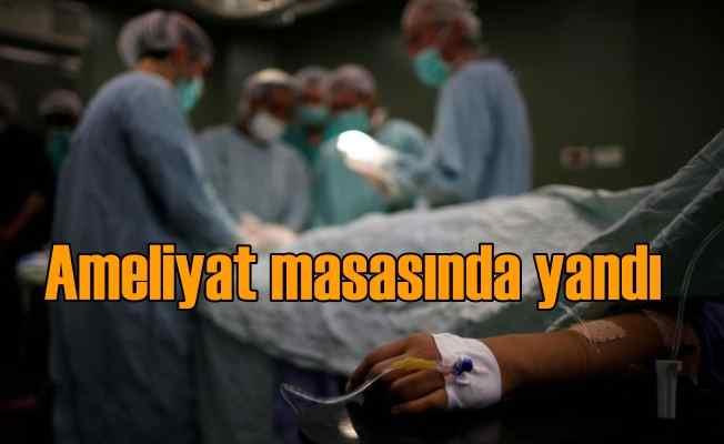 Ameliyat masasında alev alan hasta can verdi