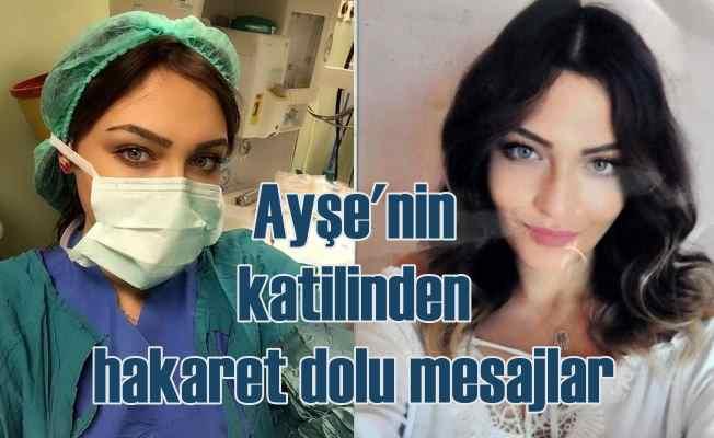 Anestezi teknikeri Ayşe Karaman cinayeti, katil doktordan hakaret mesajları