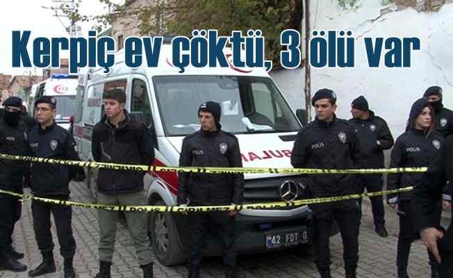 Konya'da kerpiç evde göçük, 3 ölü var