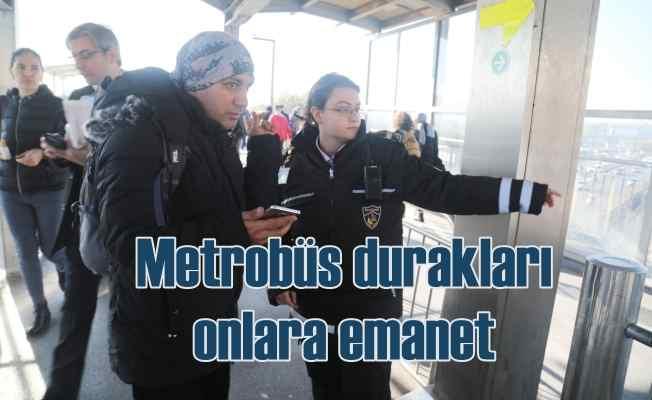 Metrobüs hattı kadın güvenlik görevlilerine emanet