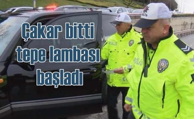 Çakarlılar gitti, tepeliler geldi | Polis uyanıklara ceza yağdırıyor