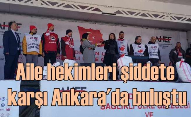 Aile hekimleri Ankara'da toplandı | Sağlık çalışanlarına saldırılar artık dursun