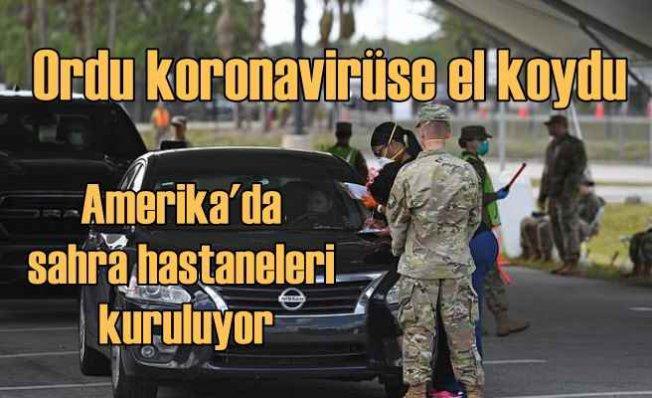 ABD'de #koronavirüs darbesi | Ordu sahra hastaneleri kuruyor, askerler devriye geziyor